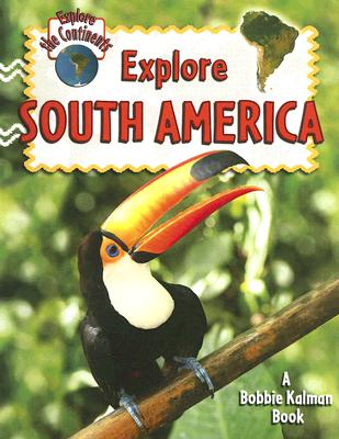 Explore South America By Aloian, Molly/ Kalman, Bobbie